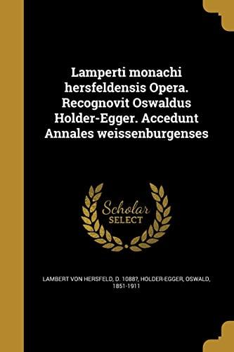 Lamperti Monachi Hersfeldensis Opera. Recognovit Oswaldus Holder-Egger.