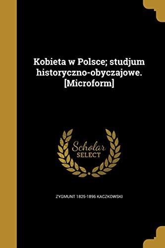 Kobieta W Polsce; Studjum Historyczno-Obyczajowe. [Microform] (Paperback): Zygmunt 1825-1896 Kaczkowski