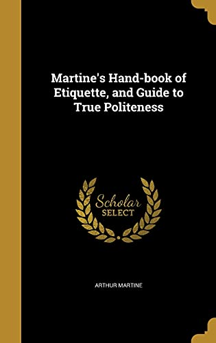 9781371144418: Martine's Hand-book of Etiquette, and Guide to True Politeness