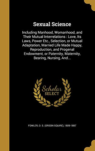 Sexual Science: Including Manhood, Womanhood, and Their