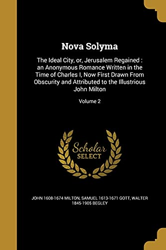 9781371195694: Nova Solyma: The Ideal City, Or, Jerusalem Regained: An Anonymous Romance Written in the Time of Charles I, Now First Drawn from Obscurity and Attributed to the Illustrious John Milton; Volume 2