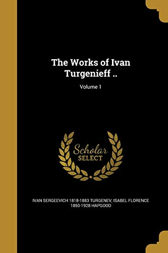 The Works of Ivan Turgenieff .; Volume: Ivan Sergeevich 1818-1883