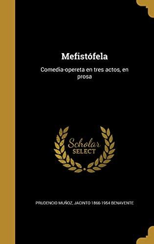 Mefistofela: Comedia-Opereta En Tres Actos, En Prosa: Prudencio Munoz, Jacinto