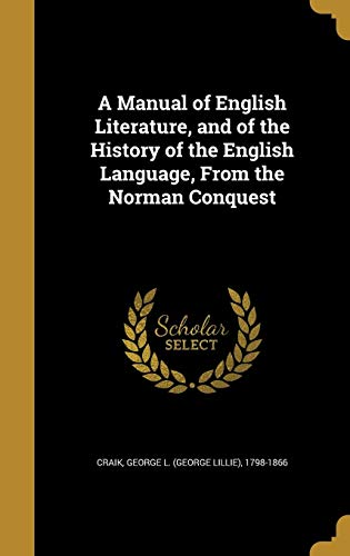 A Manual of English Literature, and of the History of the English Language, from the Norman ...