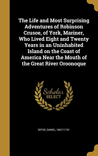 9781371214982: The Life and Most Surprising Adventures of Robinson Crusoe, of York, Mariner, Who Lived Eight and Twenty Years in an Uninhabited Island on the Coast Near the Mouth of the Great River Oroonoque