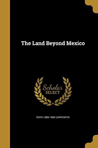 The Land Beyond Mexico (Paperback): Rhys 1889-1980 Carpenter