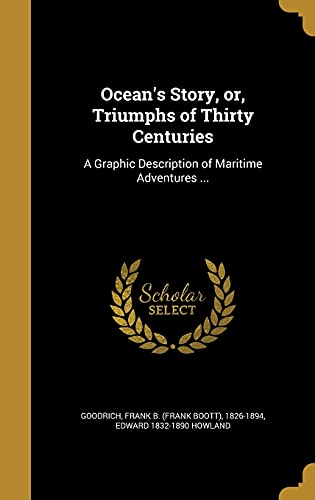 9781371261986: Ocean's Story, Or, Triumphs of Thirty Centuries: A Graphic Description of Maritime Adventures ...