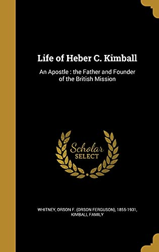 9781371275402: Life of Heber C. Kimball: An Apostle: The Father and Founder of the British Mission