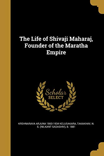 The Life of Shivaji Maharaj, Founder of: Krshnarava Arjuna 1860-1934