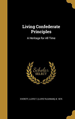 9781371314293: Living Confederate Principles: A Heritage for All Time