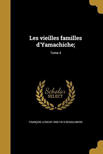 Les Vieilles Familles D Yamachiche;; Tome 4: Francois Lesieur 1850-1913