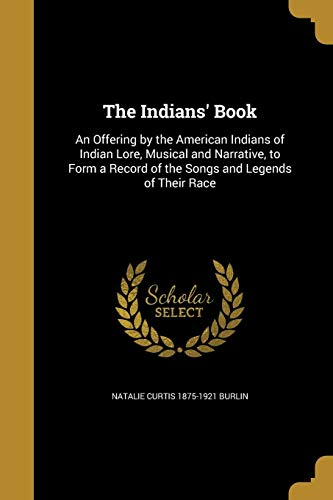 The Indians' Book: An Offering by the: Burlin, Natalie Curtis