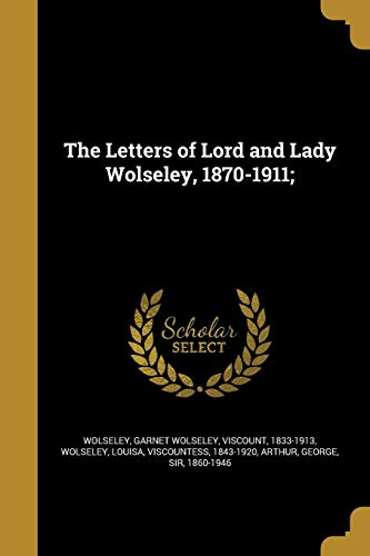 The Letters of Lord and Lady Wolseley,