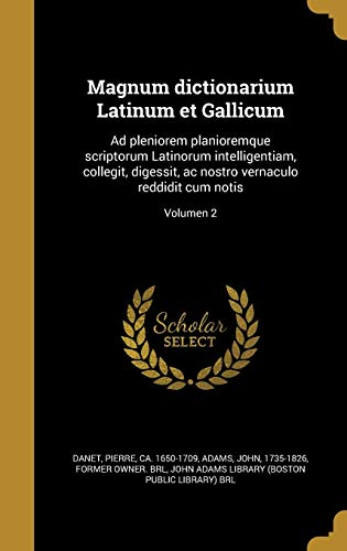 Magnum Dictionarium Latinum Et Gallicum: Ad Pleniorem