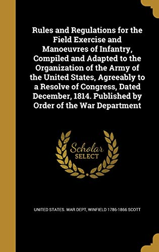 Rules and Regulations for the Field Exercise: Winfield 1786-1866 Scott