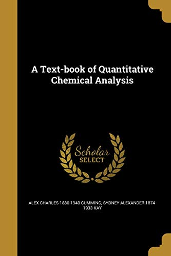 A Text-Book of Quantitative Chemical Analysis (Paperback): Alex Charles 1880-1940