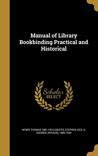 Manual of Library Bookbinding Practical and Historical: Henry Thomas 1881-1916