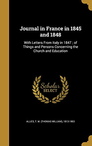 9781371486365: Journal in France in 1845 and 1848: With Letters from Italy in 1847; Of Things and Persons Concerning the Church and Education