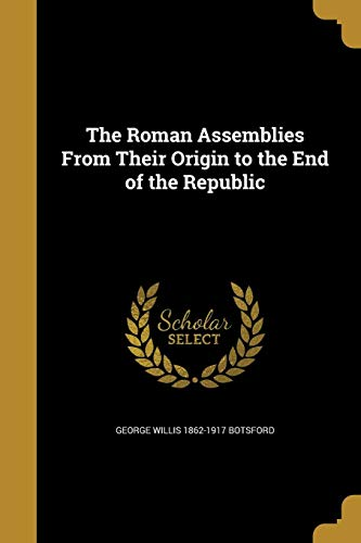 9781371489670: The Roman Assemblies from Their Origin to the End of the Republic