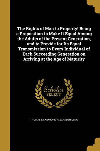 The Rights of Man to Property! Being: Emiritus Thomas E