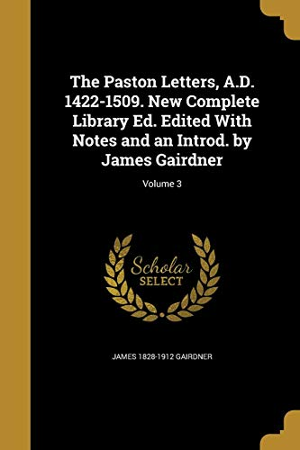 9781371553753: The Paston Letters, A.D. 1422-1509. New Complete Library Ed. Edited with Notes and an Introd. by James Gairdner; Volume 3