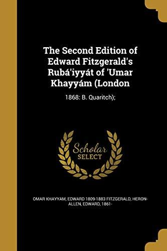 9781371557317: The Second Edition of Edward Fitzgerald's Rubá'iyyát of 'Umar Khayyám (London: 1868: B. Quaritch);