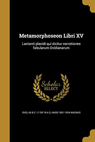 Metamorphoseon Libri XV: Lactanti Placidi Qui Dicitur: Hugo 1851-1924 Magnus