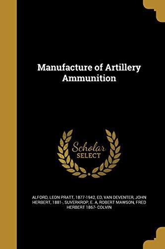 Manufacture of Artillery Ammunition (Paperback)