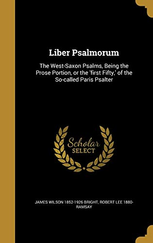 9781371585532: Liber Psalmorum: The West-Saxon Psalms, Being the Prose Portion, or the 'First Fifty, ' of the So-Called Paris Psalter