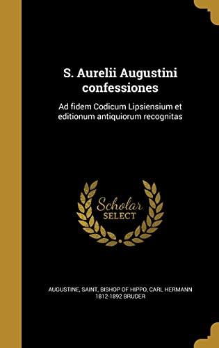 S. Aurelii Augustini Confessiones: Ad Fidem Codicum: Augustine, Saint Bishop