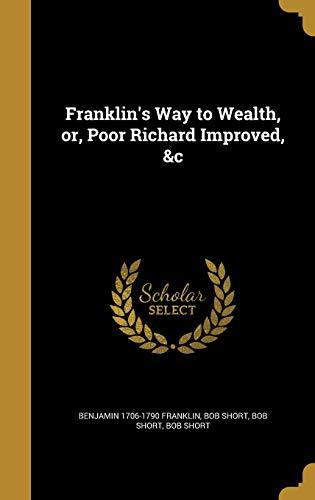 Franklin s Way to Wealth, Or, Poor: Benjamin 1706-1790 Franklin,