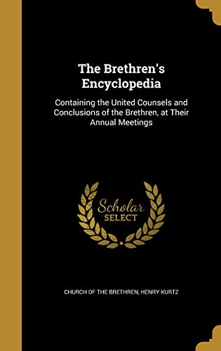 9781371612900: The Brethren's Encyclopedia: Containing the United Counsels and Conclusions of the Brethren, at Their Annual Meetings