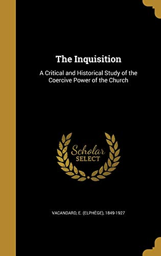 9781371619848: The Inquisition: A Critical and Historical Study of the Coercive Power of the Church