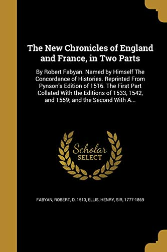 9781371631215: The New Chronicles of England and France, in Two Parts: By Robert Fabyan. Named by Himself the Concordance of Histories. Reprinted from Pynson's ... 1542, and 1559; And the Second with A...