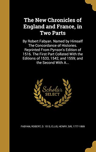 9781371631284: The New Chronicles of England and France, in Two Parts: By Robert Fabyan. Named by Himself the Concordance of Histories. Reprinted from Pynson's ... 1542, and 1559; And the Second with A...