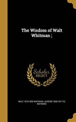 9781371683887: The Wisdom of Walt Whitman ;