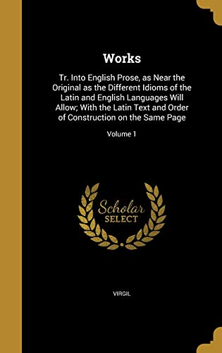 9781371748692: Works: Tr. Into English Prose, as Near the Original as the Different Idioms of the Latin and English Languages Will Allow; With the Latin Text and Order of Construction on the Same Page; Volume 1