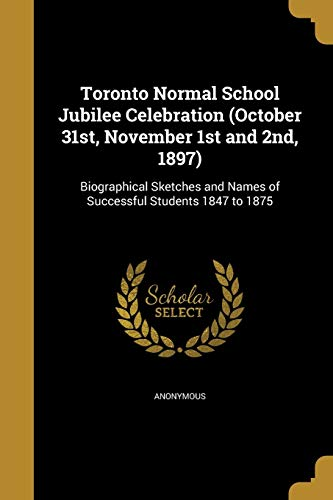 9781371755607: Toronto Normal School Jubilee Celebration (October 31st, November 1st and 2nd, 1897)