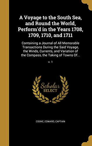 9781371761233: A Voyage to the South Sea, and Round the World, Perform'd in the Years 1708, 1709, 1710, and 1711: Containing a Journal of All Memorable Transactions ... the Compass, the Taking of Towns Of...; V. 1