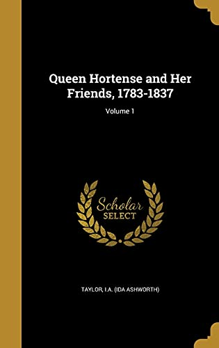 9781371787721: Queen Hortense and Her Friends, 1783-1837; Volume 1