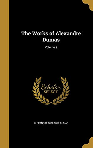 The Works of Alexandre Dumas; Volume 9: Alexandre Dumas