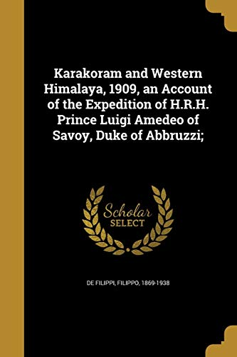 Karakoram and Western Himalaya, 1909, an Account: De Filippi, Filippo