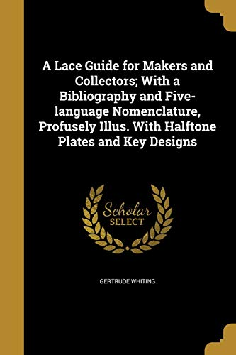 A Lace Guide for Makers and Collectors;: Gertrude Whiting