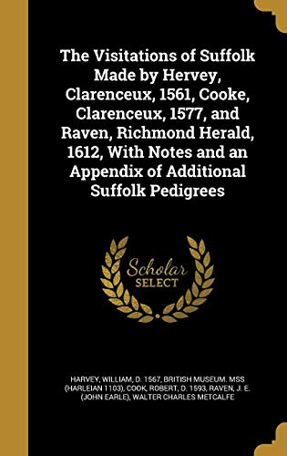 9781371848217: The Visitations of Suffolk Made by Hervey, Clarenceux, 1561, Cooke, Clarenceux, 1577, and Raven, Richmond Herald, 1612, with Notes and an Appendix of Additional Suffolk Pedigrees