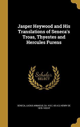 9781371866464: Jasper Heywood and His Translations of Seneca's Troas, Thyestes and Hercules Furens