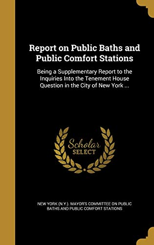9781371893187: Report on Public Baths and Public Comfort Stations: Being a Supplementary Report to the Inquiries Into the Tenement House Question in the City of New York ...