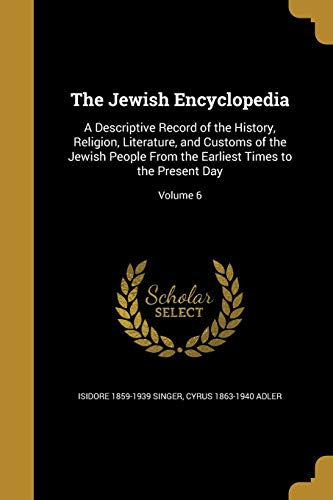 9781371914752: The Jewish Encyclopedia: A Descriptive Record of the History, Religion, Literature, and Customs of the Jewish People from the Earliest Times to the Present Day; Volume 6
