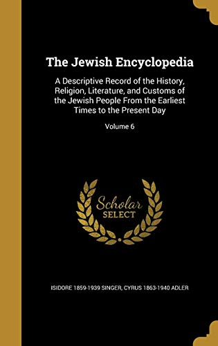 9781371914790: The Jewish Encyclopedia: A Descriptive Record of the History, Religion, Literature, and Customs of the Jewish People from the Earliest Times to the Present Day; Volume 6