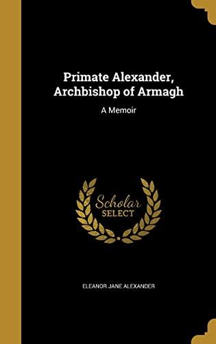 9781371927295: Primate Alexander, Archbishop of Armagh: A Memoir