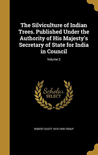The Silviculture of Indian Trees. Published Under: Robert Scott 1874-1939